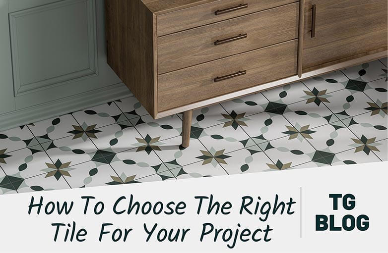 How To Choose The Right Tile For Your Project