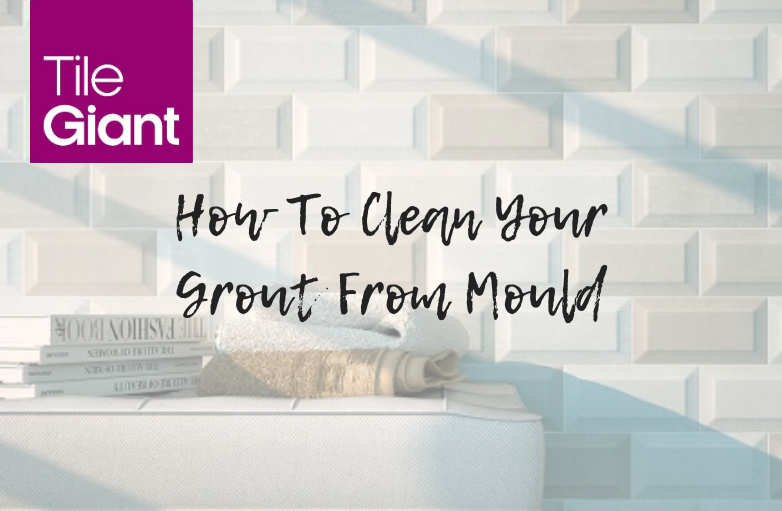 How to clean your grout from mould