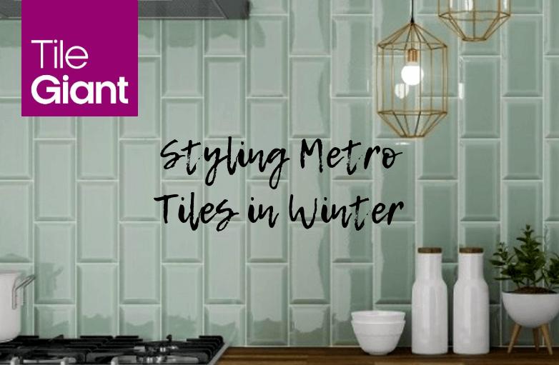 5 Ways To Style Metro Tiles To Beat The Winter Blues