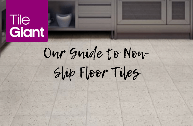 Guide To Non Slip Floor Tiles For Bathrooms Kitchens Tile Giant