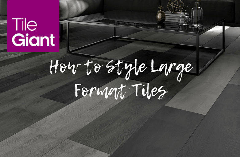 How To Style Large Format Tiles